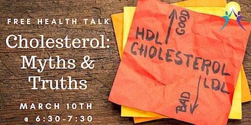 Free Health Talk: Cholesterol Myths and Truths