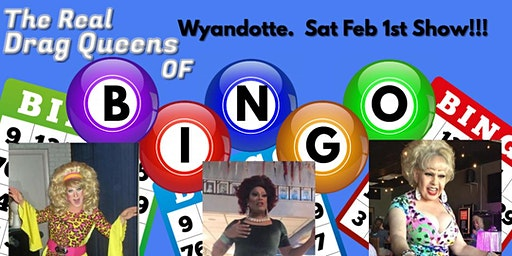 The Real Drag Queens of Bingo - Wyandotte Show! Saturday Feb 1st Show