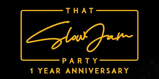 THAT SLOW JAM PARTY ONE YEAR ANNIVERSARY