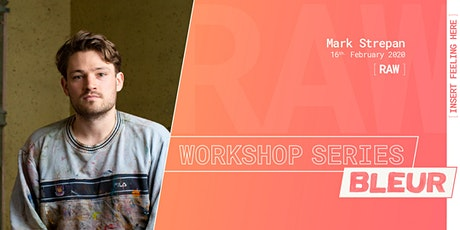 BLEUR Workshop series: [RAW] // Artist: Mark Strepan tickets