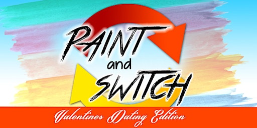 Paint and Switch - Valentines Dating Edition