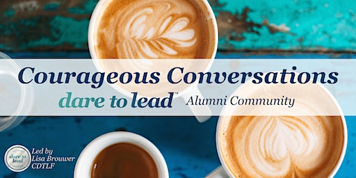 Courageous Conversations: A Gathering of Dare to Lead Alumni