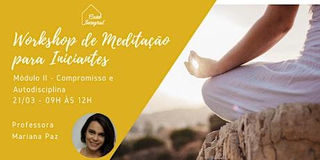 Workshop de Meditação Para Iniciantes - II - Compromisso e Autodisciplina ingressos
