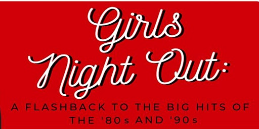 Girls Night Out:  A Flashback to the Big Hits of the '80s and '90s