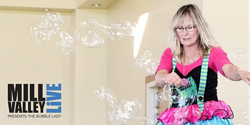 Mill Valley LiVE - The Bubble Lady Returns