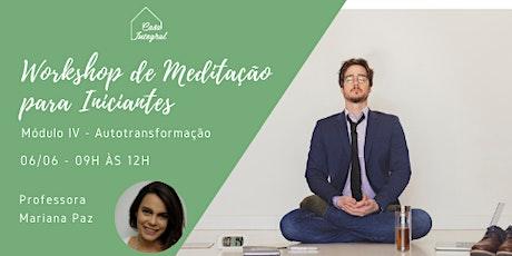 Workshop de Meditação Para Iniciantes - IV - Autotransformação c/ Meditação ingressos