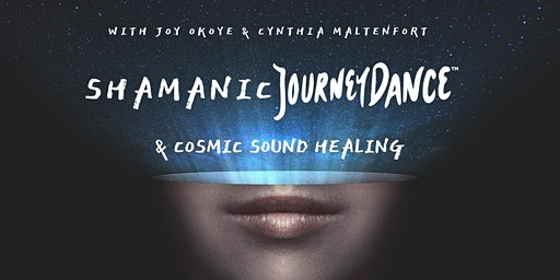 Shamanic JourneyDance™ + Cosmic Sound Healing