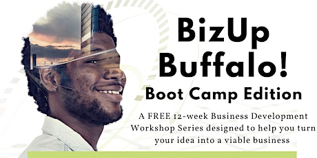 BizUp Buffalo! Boot Camp Edition:  FREE 12 -Week Business Workshop tickets