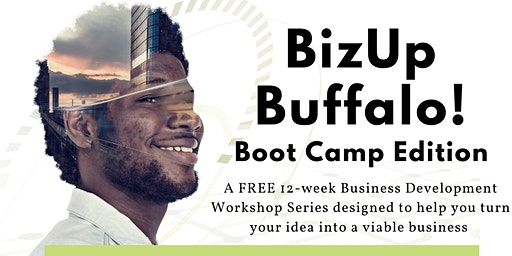 BizUp Buffalo! Boot Camp Edition:  FREE 12 -Week Business Workshop