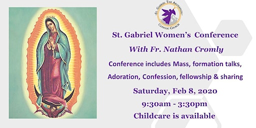 St Gabriel Women's Conference with Fr. Nathan Cromly - (SOLD OUT) Feb. 8, 2020   Contact the parish office for wait list.