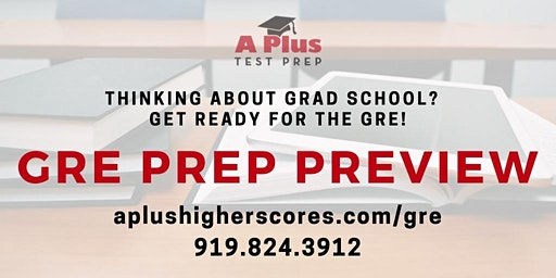 GRE Prep Preview. March 4 @ APlus Test Prep. Get Ready for Grad School Admissions
