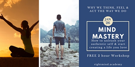Mind Mastery Workshop- Why we think, feel & act the way we do. tickets