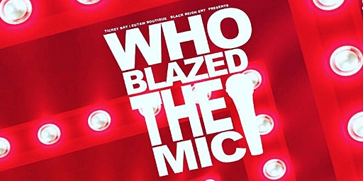 Who Blazed The Mic® MAR 7TH • 8p -12am @ Studio 23 Lounge