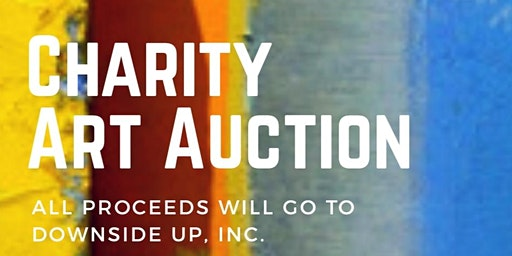 Charity Art Auction for Downside Up, Inc.