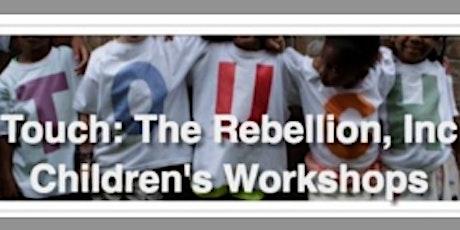 Touch: The Rebellion's FREE Neighborhood Children's Workshop tickets