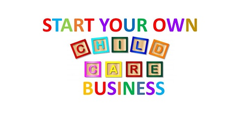 HOW TO START YOUR OWN CHILDCARE BUSINESS tickets