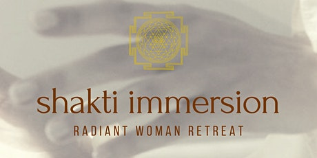 A Radiant Woman Retreat  ~ Shakti Immersion tickets