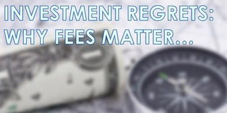 Investment Regrets: Why Fees Matter... (2) tickets