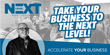 Take your business to the next level! - Next Level Masterclass tickets