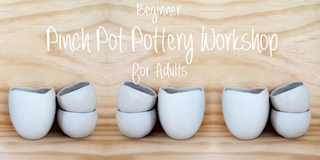 Beginner Pinch Pot Pottery Workshop - For Adults tickets