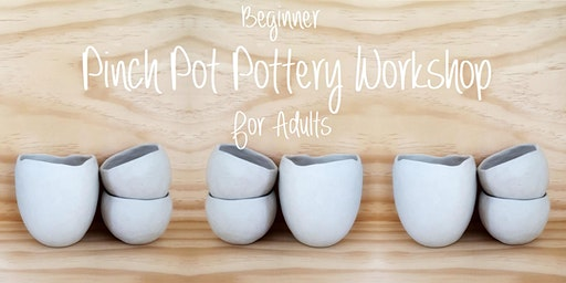 Beginner Pinch Pot Pottery Workshop - For Adults