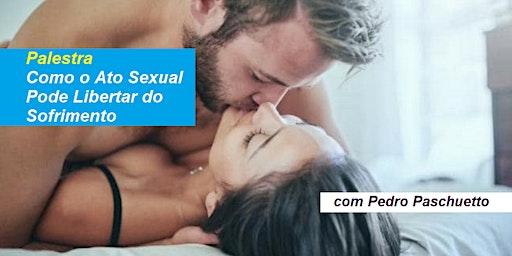 Palestra Como o Ato Sexual Pode Libertar do Sofrimento? – Pedro Paschuetto