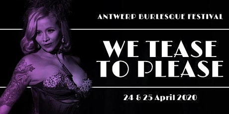 "7th int. Antwerp Burlesque Festival ""We tease to Please""  24&25 April  2020 tickets"