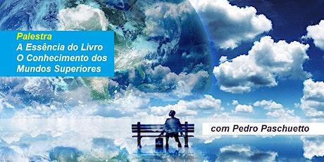 Palestra A Essência do Livro O Conhecimento dos Mundos Superiores – Pedro Paschuetto ingressos