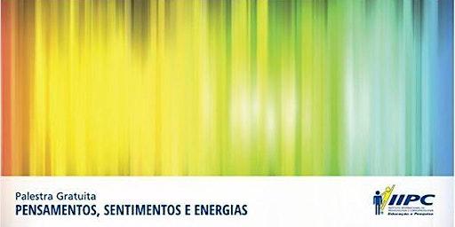 PENSAMENTOS, SENTIMENTOS E ENERGIAS