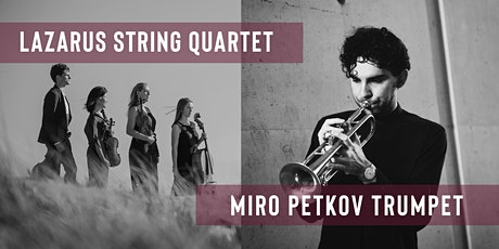 Miro Petkov (Trumpet) and the Lazarus String Quartet tickets