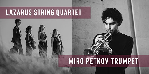 Miro Petkov (Trumpet) and the Lazarus String Quartet