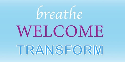 Breathe.  Welcome.  Transform