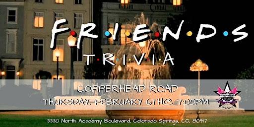 Friends Trivia at Copperhead Road Bar & Nightclub