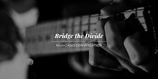 Bridge the Divide: Music and Conversation