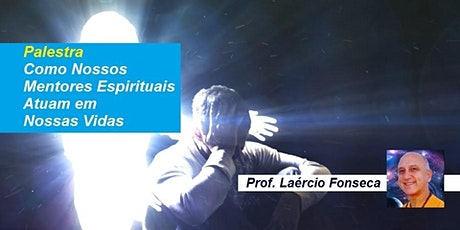 Palestra Como Nossos Mentores Espirituais Atuam em Nossas Vidas – Prof. Laércio Fonseca ingressos