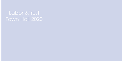 Labor & Trust Town Hall 2020