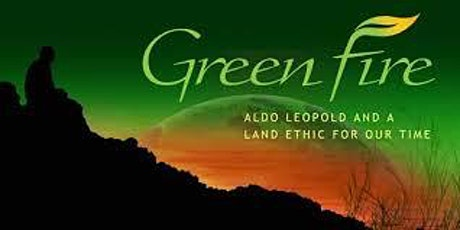 Green Fire - Aldo Leopold and a Land Ethic for Our Time. An Event Benefiting NO on Measure D: San Geronimo for All tickets