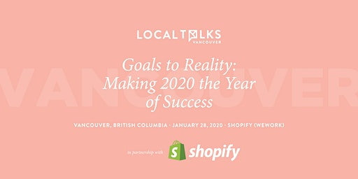LocalTalks Vancouver | Goals to Reality: Making 2020 the Year of Success