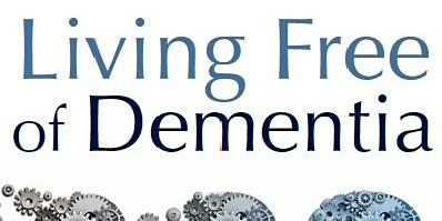 NATURAL SOLUTIONS TO LIVING FREE OF DEMENTIA  - A NEW 2020 SERIES