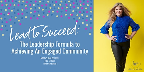 Lead to Succeed: The Leadership Formula to Achieving An Engaged Community tickets