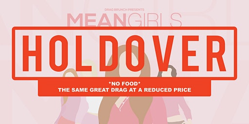 Drag Brunch: Mean Girls HOLDOVER SEATING (No Food)