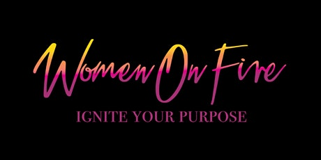 Women On Fire: Ignite Your Purpose tickets