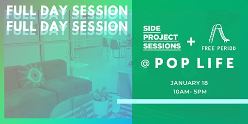 Side Project Sessions + Free Period Press @ Pop Life: Full Day Session