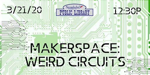 Makerspace: Weird Circuits