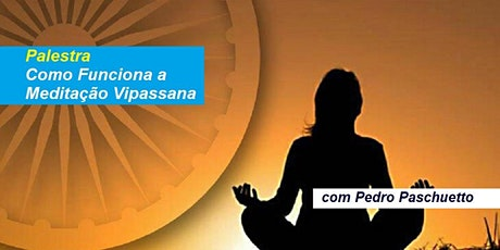 Palestra Como Funciona a Meditação Vipassana? – Pedro Paschuetto ingressos