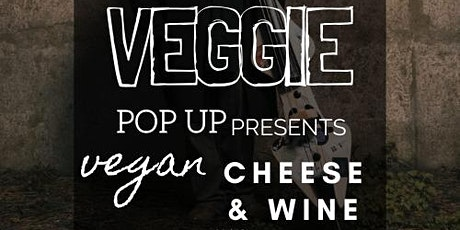 Veggie pop up presents vegan cheese and wine with Grant. tickets