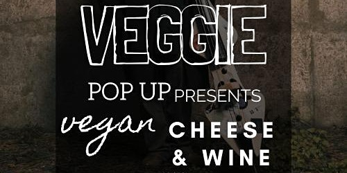 Veggie pop up presents vegan cheese and wine with Grant.