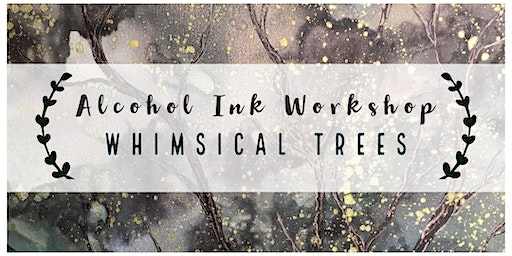 Whimsical Trees - Alcohol Ink Workshop