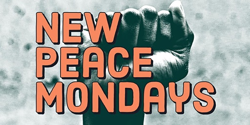 New Peace Mondays (Poetry, Comedy, Singing, Dance, Hip Hop)
