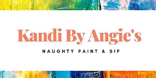 Kandi By Angie's Naughty Paint & Sip